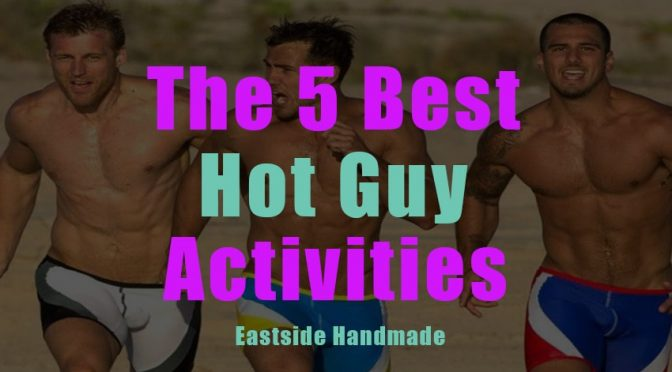 5 Fun Things to do with Hot Guys